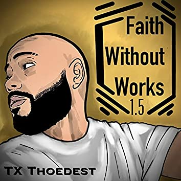 Faith Without Works 1.5