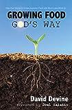 Growing Food God's Way: Paul Gautschi Grows Superior Food...