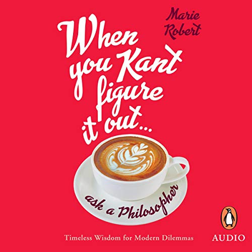 When You Kant Figure It Out, Ask a Philosopher audiobook cover art