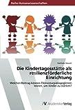Die Kindertagesstätte als resilienzförderliche Einrichtung: Welchen Beitrag können ElementarpädagogInnen leisten, um Kinder zu stärken?