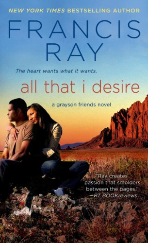 All That I Desire: A Grayson Friends Novel by [Francis Ray]