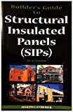 Builder's Guide to Structural Insulated Panels (SIPs) for all Climates