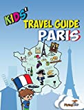 Kids' Travel Guide - Paris: The fun way to discover Paris - especially for kids (Kids' Travel Guide series)