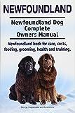 Newfoundland. Newfoundland Dog Complete Owners Manual. Newfoundland book for care, costs, feeding,...