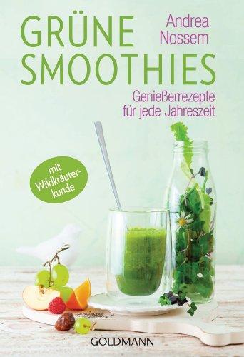 Grüne Smoothies: Genießerrezepte für jede Jahreszeit