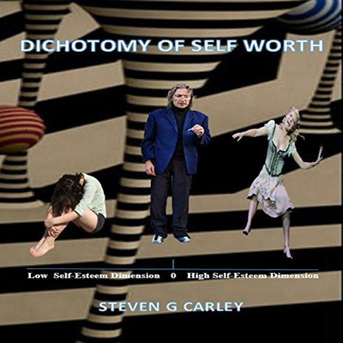 Dichotomy of Self Worth Audiobook By Steven G. Carley cover art
