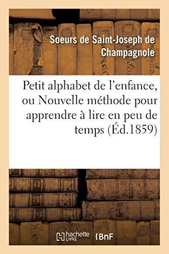 Petit alphabet de l'enfance, ou Nouvelle méthode pour apprendre à lire en peu de temps .: Par les Soeurs de Saint-Joseph de Champagnole, a l'usage de leurs établissements