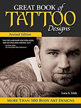 Great Book of Tattoo Designs Revised Edition  More than 500 Body Art Designs  Fox Chapel Publishing  Fantasy Celtic Floral Wildlife and Symbol Designs for the Skin from the Legendary Lora Irish