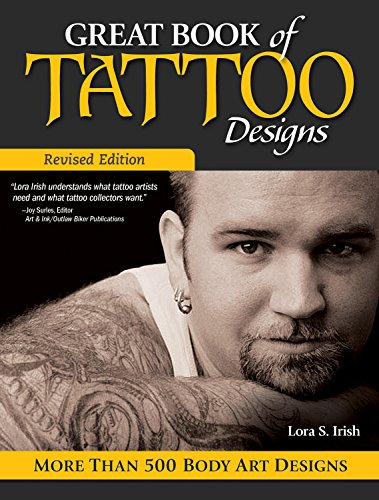 Great Book of Tattoo Designs, Revised Edition: More than 500 Body Art Designs (Fox Chapel Publishing) Fantasy, Celtic, Floral, Wildlife, and Symbol Designs for the Skin from the Legendary Lora Irish