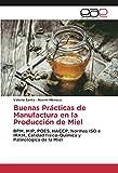 Buenas Prácticas de Manufactura en la Producción de Miel: BPM, MIP, POES, HACCP, Normas ISO e...