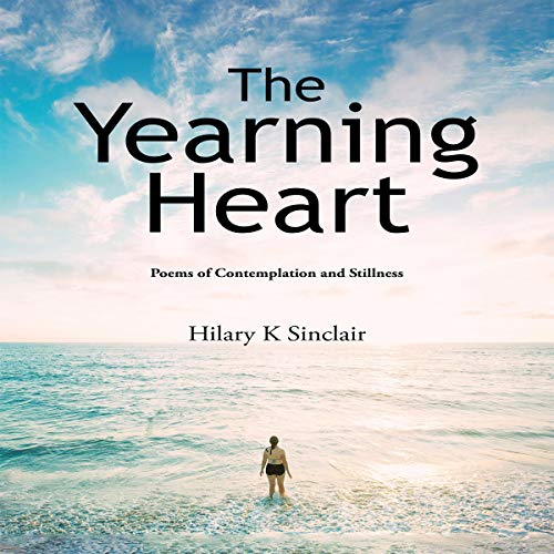 The Yearning Heart     Poems of Contemplation and Stillness              Auteur(s):                                                                                                                                 Hilary K Sinclair                               Narrateur(s):                                                                                                                                 Kate Marcin                      Durée: 20 min     Pas de évaluations     Au global 0,0