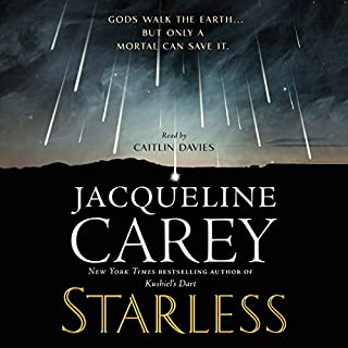 Starless                   By:                                                                                                                                 Jacqueline Carey                               Narrated by:                                                                                                                                 Caitlin Davies                      Length: 21 hrs and 44 mins     236 ratings     Overall 4.5