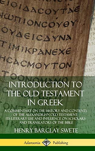 Introduction to the Old Testament in Greek: A Commentary on the History and Contents of the Alexandrian Old Testament; its Literary Use and Influence ... and Translators of the Bible (Hardcover)