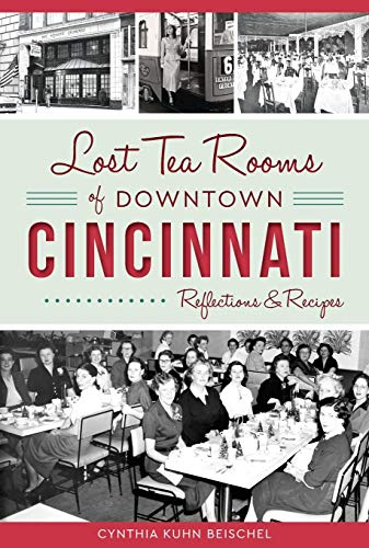 Lost Tea Rooms of Downtown Cincinnati: Reflections & Recipes (American Palate)
