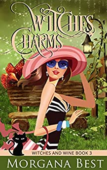 Witches' Charms: Witch Cozy Mystery (Witches and Wine Book 3) by [Morgana Best]