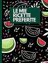 Le Mie Ricette Preferite - Diario delle Mie Ricette: Quaderno personalizzato esclusivo XXL per scrivere 150 ricette dei pi...