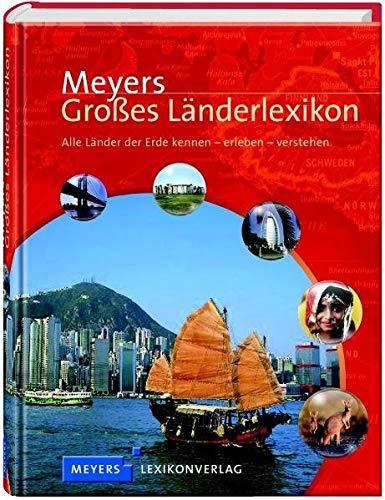 Meyers Großes Länderlexikon: Alle Länder der Erde kennen - erleben - verstehen (Meyers Atlanten)