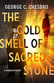 The Cold Smell of Sacred Stone (The Mongo Mysteries Book 6) by [George C. Chesbro]