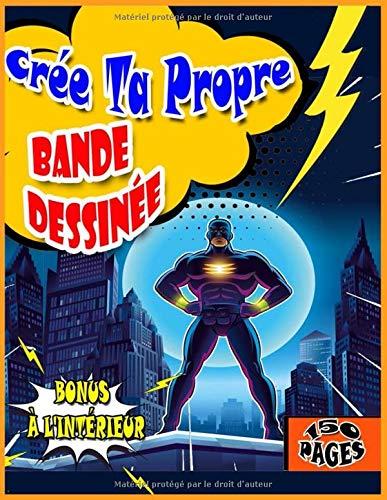 Crée Ta Propre Bande Dessinée: 150 planches de BD vierges pour adultes, ados et enfants, Format A4, ( BONUS À L'INTÉRIEUR )