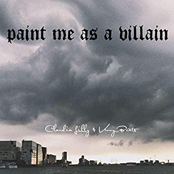 Paint Me As a Villain (feat. Claudia Lilly)