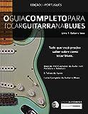O Guia Completo Para Tocar Blues na Guitarra Livro Um - Guitarra Base: 1