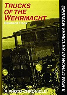 Trucks of the Wehrmacht: A Photo Chronicle (German Vehicles in World War II)