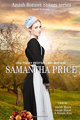 The Amish Bonnet Sisters series: 3 books-in-1: Amish Mercy: Amish Honor: A Simple Kiss: Amish Romance