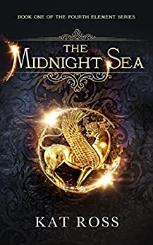 The Midnight Sea (The Fourth Element Book 1) by [Kat Ross]