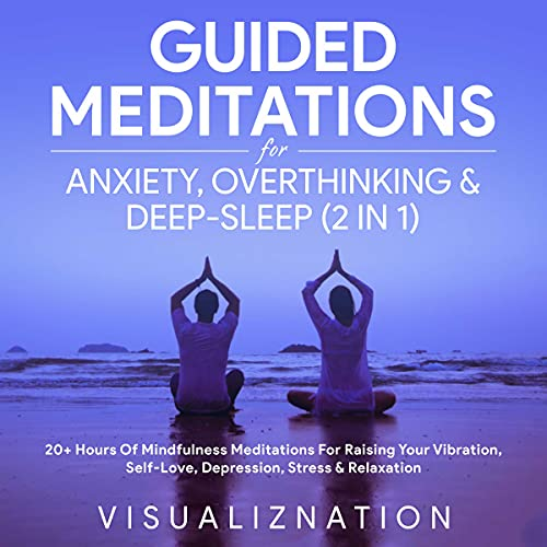 Guided Meditations For Anxiety, Overthinking & Deep-Sleep (2 in 1): 20+ Hours Of Mindfulness Meditations For Raising Your Vibration, Self-Love, Depression, Stress & Relaxation (English Edition)