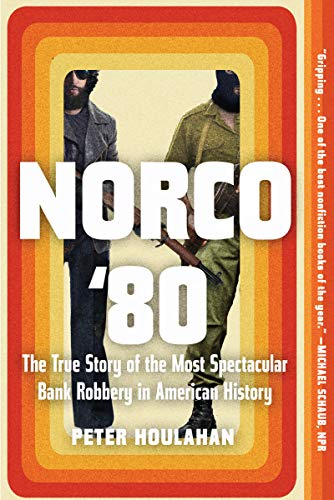 Norco '80: The True Story of the Most Spectacular Bank Robbery in American History (English Edition)