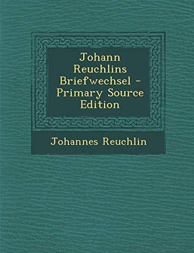 Johann Reuchlins Briefwechsel - Primary Source Edition