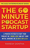 The 60-Minute Podcast Startup: A Proven System to Start Your Podcast in 1 Hour a Day and Get Your Initial Audience in 30 Days (or Less) (The Agile Entrepreneurship)