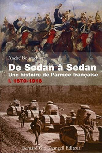 De Sedan à Sedan, Tome 1: Une histoire de l'armée française - 1870-1918