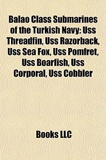 Balao Class Submarines of the Turkish Navy: USS Threadfin, USS Razorback, USS Sea Fox, USS Pomfret, USS Boarfish, USS Corp...