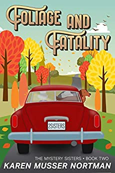 Foliage and Fatality (The Mystery Sisters Book 2) (English Edition) van [Karen Musser Nortman]