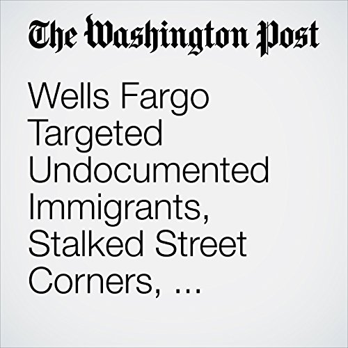 Wells Fargo Targeted Undocumented Immigrants, Stalked Street Corners, Lawsuit Claims copertina