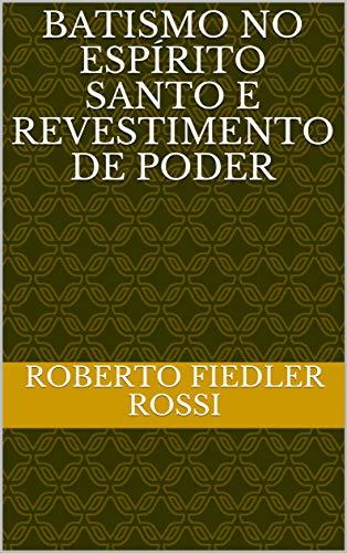 Batismo no Espírito Santo e Revestimento de Poder (Portuguese Edition)