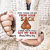 Even Though I'm Not From Your Sack I Know You've Still Got My Back Happy Father's Day Mug,funny Coffe Mug,father's Day Gift,gift For Him