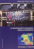 MANTENIMIENTO INDUSTRIAL DESDE LA EXPERIENCIA, EL-Segunda Edición revisada