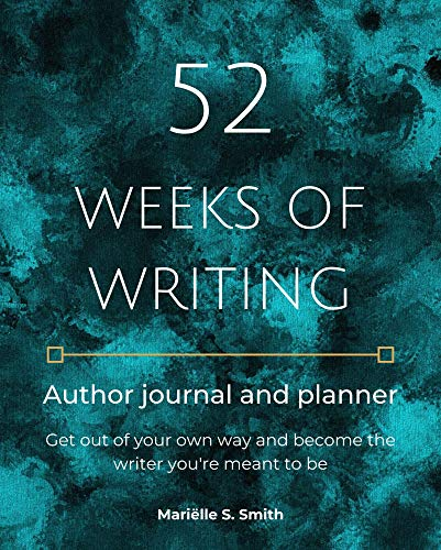 52 Weeks of Writing Author Journal and Planner: Get out of your own way and become the writer you're meant to be (English Edition)