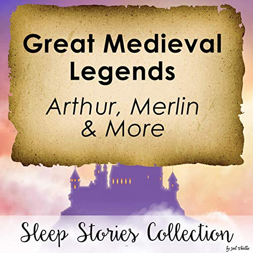 Great Medieval Legends: Arthur, Merlin & More     Sleep Stories Collection              By:                                                                                                                                 Joel Thielke                               Narrated by:                                                                                                                                 Erik LaPointe                      Length: 1 hr and 14 mins     21 ratings     Overall 5.0