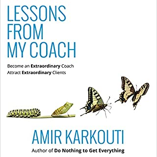 Lessons from My Coach                   By:                                                                                                                                 Amir Karkouti                               Narrated by:                                                                                                                                 Jonathan Coleman                      Length: 2 hrs and 40 mins     4 ratings     Overall 4.3