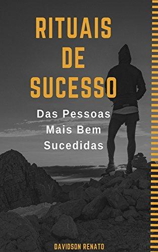 Rituais De Sucesso: Das Pessoas Mais Bem Sucedidas
