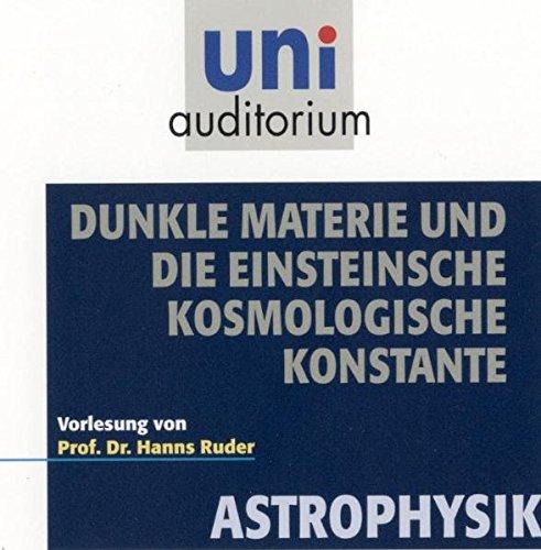 Dunkle Materie und die Einsteinsche kosmologische Konstante . Fachbereich: Astrophysik (uni auditorium) (uni auditorium - Audio)