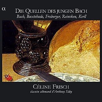 Die Quellen des jungen Bach: Bach, Buxtehude, Froberger, Reincken, Kerll