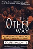 The Other Way: An Alternative Approach to Acting & Directing: Alternative Approach to Acting and Directing