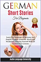 German Short Stories for Beginners: Learn The Language of Germany and English- German Grammar, Words and Vocabulary, Trаining Yоurѕеlf With 25 Guided Stоrу-Leѕѕоnѕ. (The Foreign Hacking)
