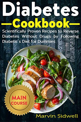 Diabetes Cookbook: Scientifically Proven Recipes to Reverse Diabetes Without Drugs by Following Diabetic's Diet for Dummies (English Edition)
