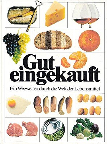 Gut eingekauft: e. Wegweiser durch d. Welt d. Lebensmittel.