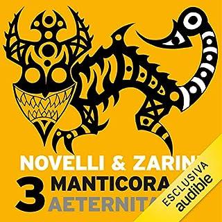 Aeternitas     Manticora 3              Di:                                                                                                                                 Gianpaolo Zarini,                                                                                        Andrea Novelli                               Letto da:                                                                                                                                 Alberto Onofrietti                      Durata:  4 ore e 44 min     5 recensioni     Totali 3,8